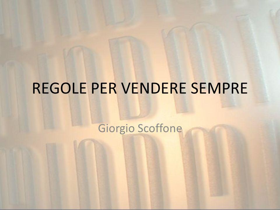 REGOLE PER VENDERE SEMPRE Giorgio Scoffone