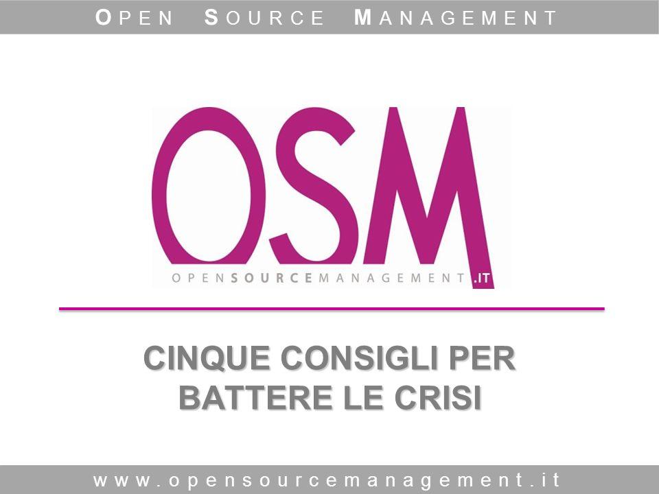CINQUE CONSIGLI PER BATTERE LE CRISI CINQUE CONSIGLI PER BATTERE LE CRISI www.opensourcemanagement.it O PEN S OURCE M ANAGEMENT