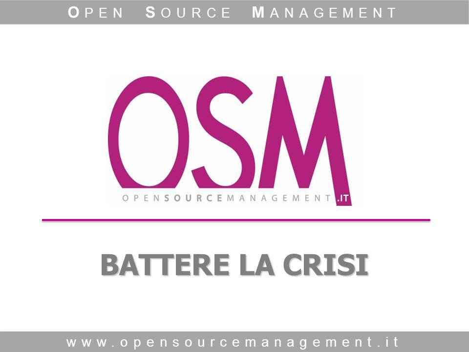 BATTERE LA CRISI www.opensourcemanagement.it O PEN S OURCE M ANAGEMENT