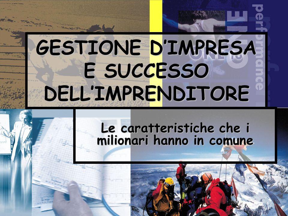 1 GESTIONE DIMPRESA E SUCCESSO DELLIMPRENDITORE Le caratteristiche che i milionari hanno in comune