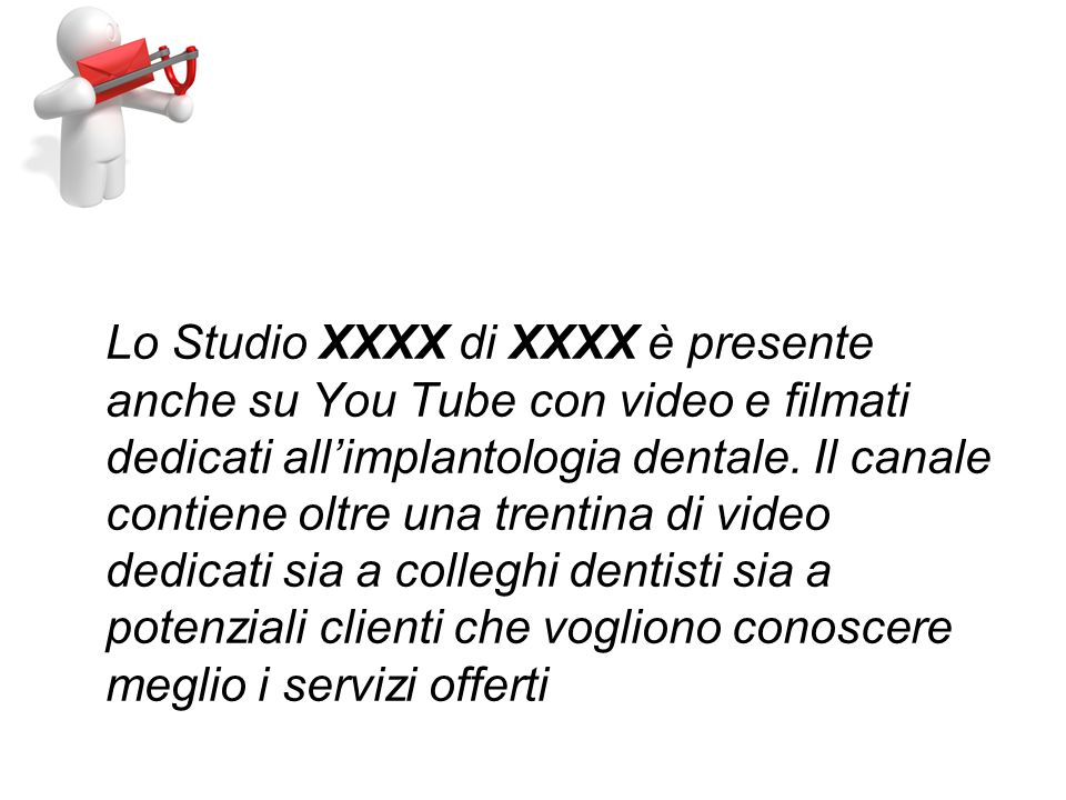 Lo Studio XXXX di XXXX è presente anche su You Tube con video e filmati dedicati allimplantologia dentale.