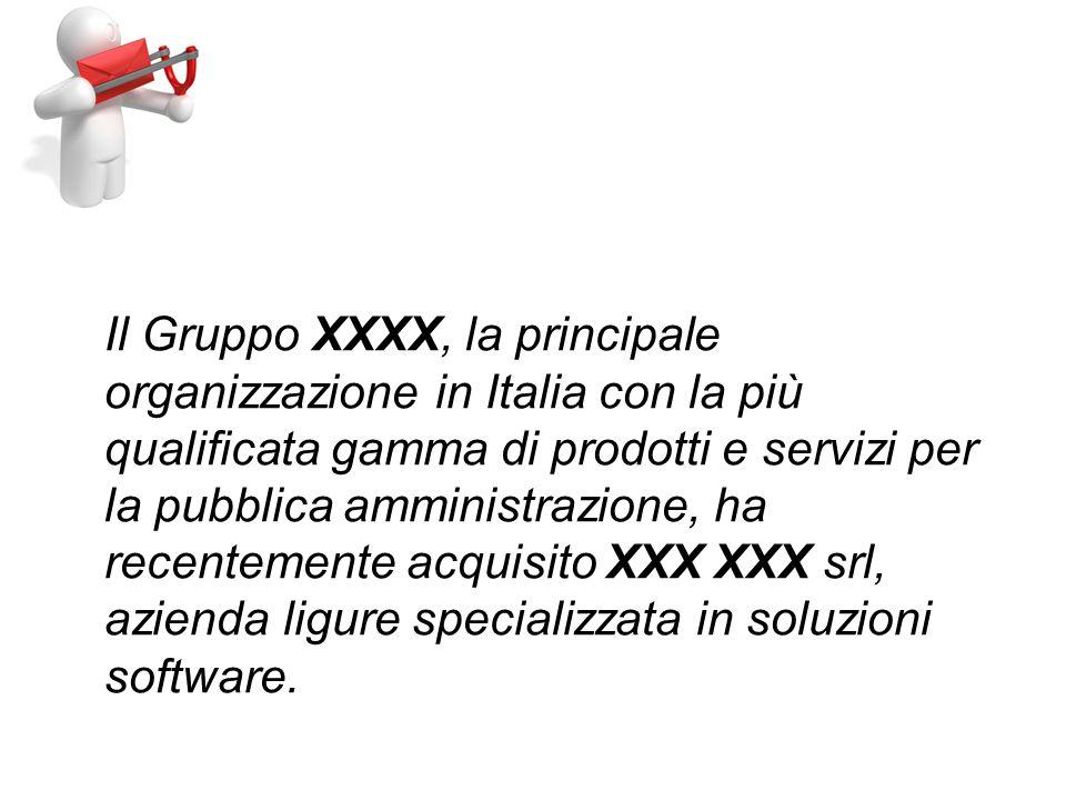 Il Gruppo XXXX, la principale organizzazione in Italia con la più qualificata gamma di prodotti e servizi per la pubblica amministrazione, ha recentemente acquisito XXX XXX srl, azienda ligure specializzata in soluzioni software.