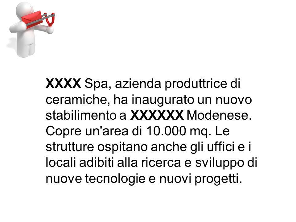 XXXX Spa, azienda produttrice di ceramiche, ha inaugurato un nuovo stabilimento a XXXXXX Modenese.
