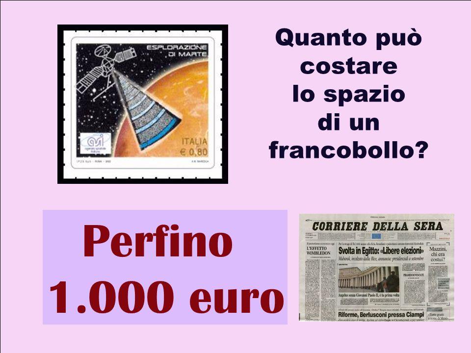 Perfino 1.000 euro Quanto può costare lo spazio di un francobollo