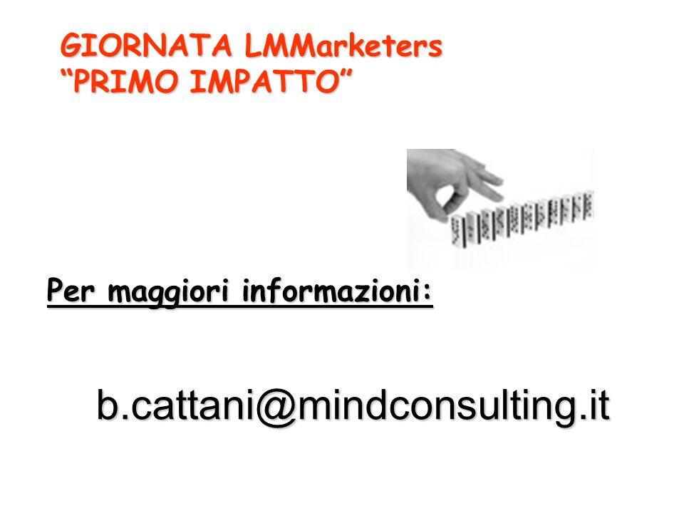 GIORNATA LMMarketers PRIMO IMPATTO b.cattani@mindconsulting.it Per maggiori informazioni: