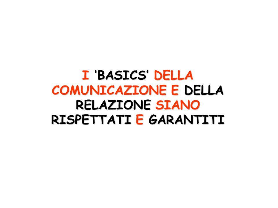 I BASICS DELLA COMUNICAZIONE E DELLA RELAZIONE SIANO RISPETTATI E GARANTITI