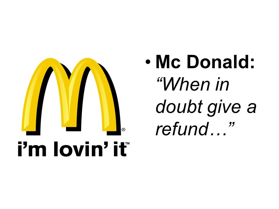 Mc Donald: When in doubt give a refund…