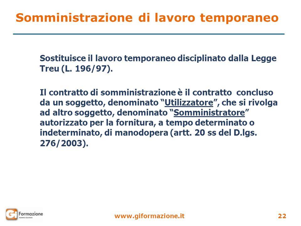 www.giformazione.it22 Sostituisce il lavoro temporaneo disciplinato dalla Legge Treu (L. 196/97). Il contratto di somministrazione è il contratto conc