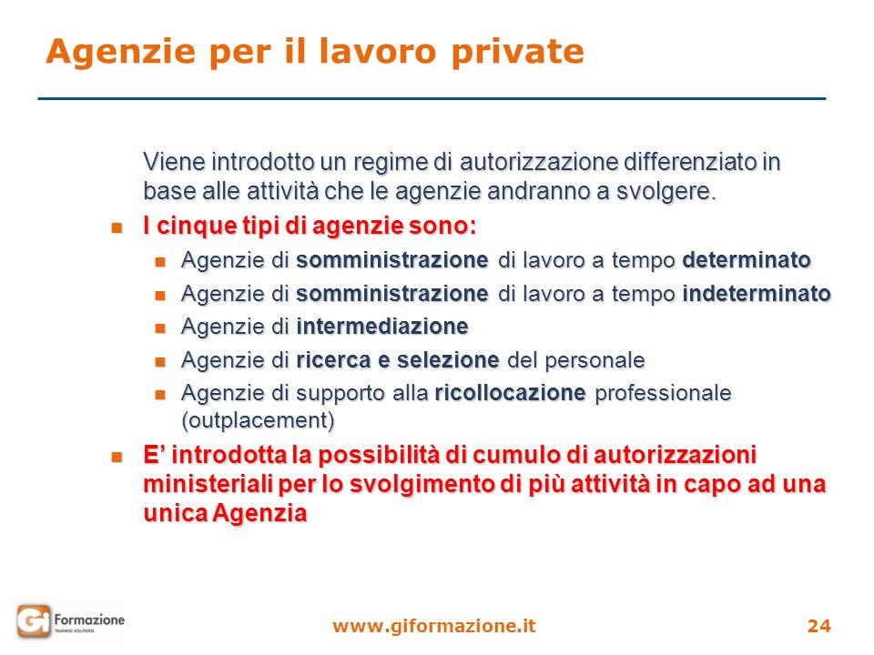 www.giformazione.it24 Viene introdotto un regime di autorizzazione differenziato in base alle attività che le agenzie andranno a svolgere. n I cinque