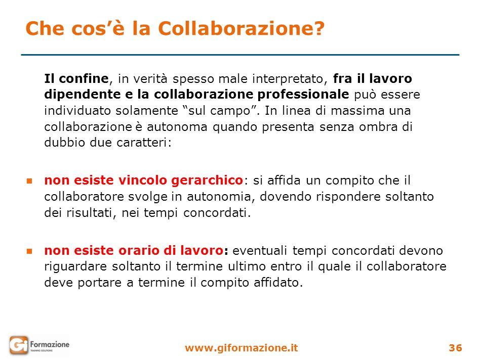 www.giformazione.it36 Che cosè la Collaborazione? Il confine, in verità spesso male interpretato, fra il lavoro dipendente e la collaborazione profess