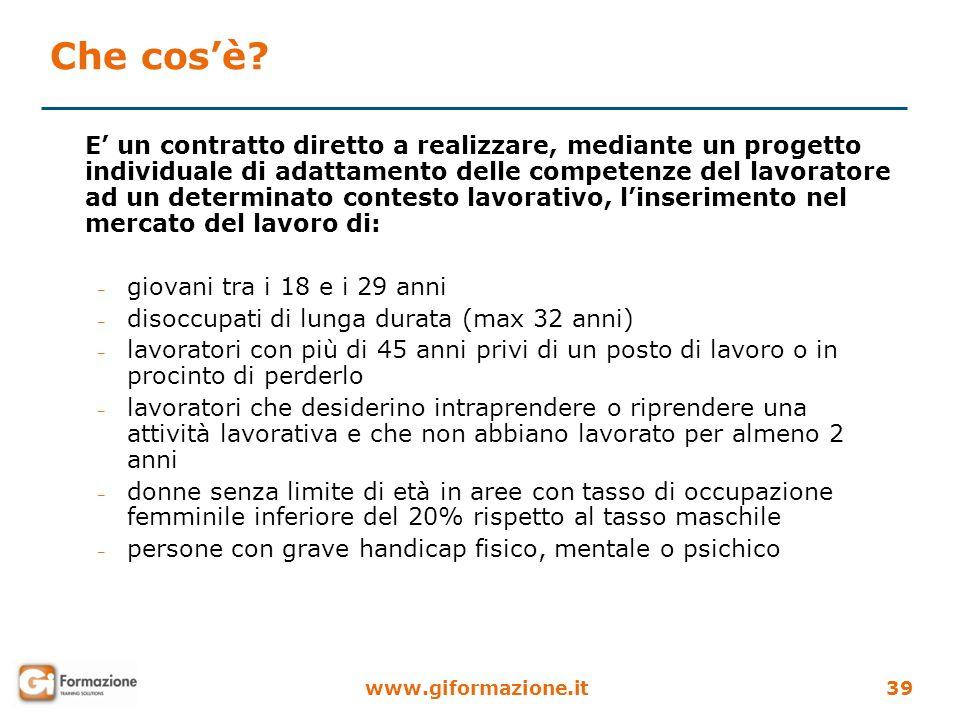 www.giformazione.it39 E un contratto diretto a realizzare, mediante un progetto individuale di adattamento delle competenze del lavoratore ad un deter