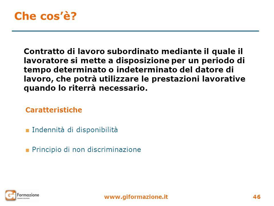 www.giformazione.it46 Contratto di lavoro subordinato mediante il quale il lavoratore si mette a disposizione per un periodo di tempo determinato o in