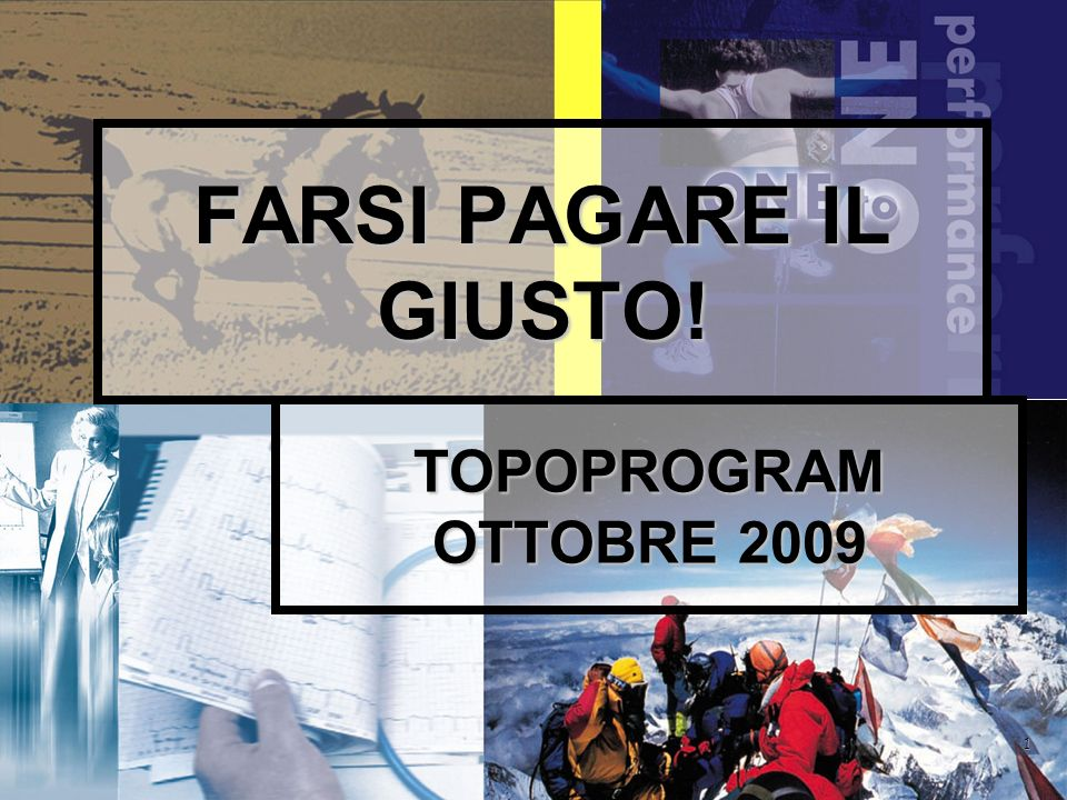 TOPOPROGRAM OTTOBRE 2009 FARSI PAGARE IL GIUSTO! 1