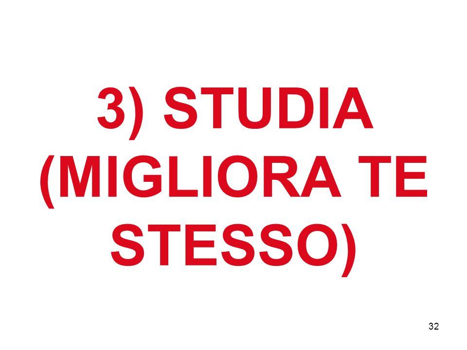 32 3) STUDIA (MIGLIORA TE STESSO)