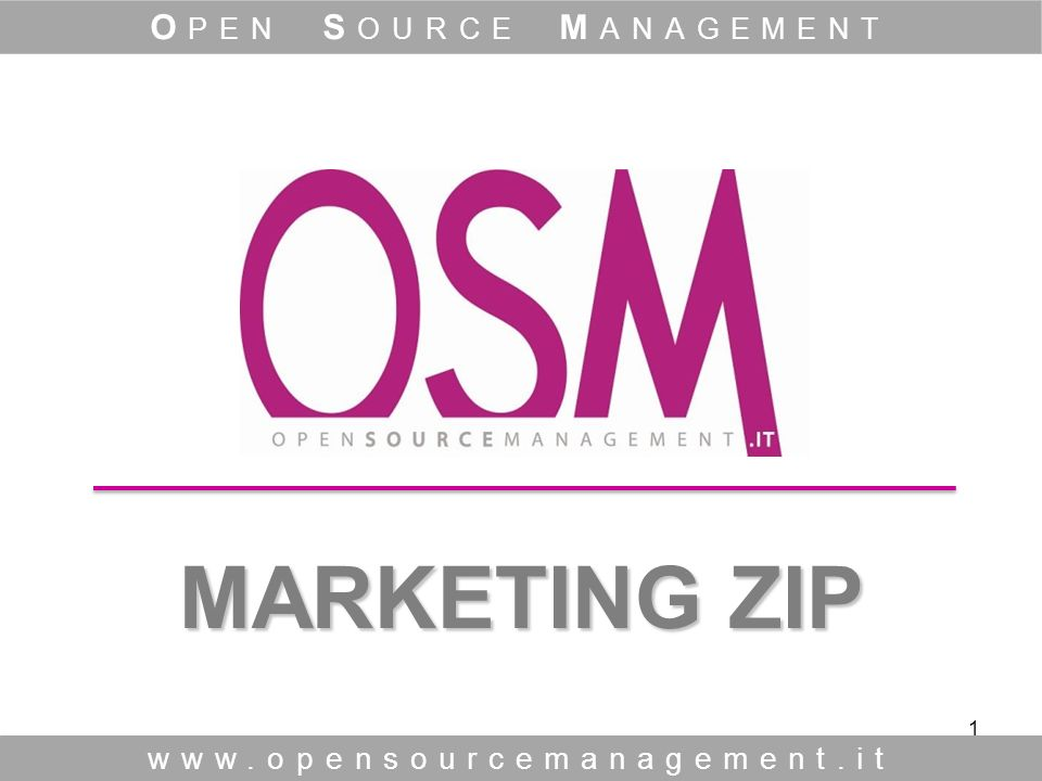 1 MARKETING ZIP MARKETING ZIP www.opensourcemanagement.it O PEN S OURCE M ANAGEMENT