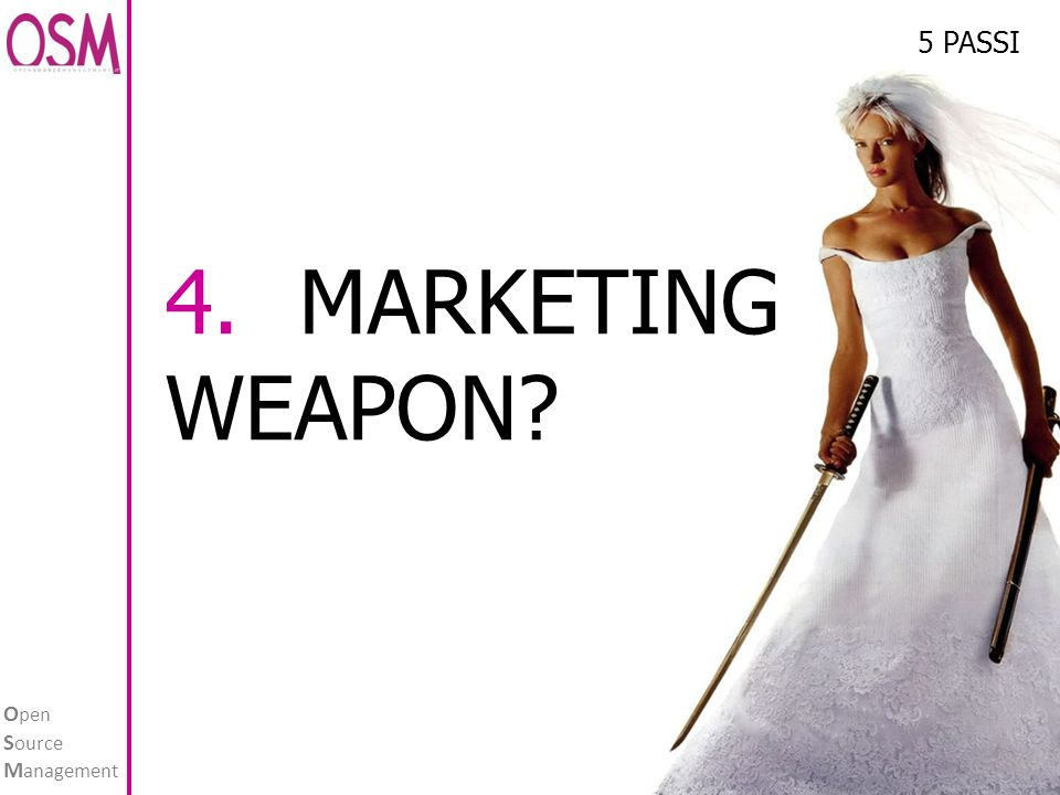 O pen S ource M anagement www.opensourcemanagement.it 26 4. MARKETING WEAPON 5 PASSI