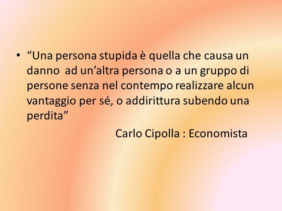 Una persona stupida è quella che causa un danno ad unaltra persona o a un gruppo di persone senza nel contempo realizzare alcun vantaggio per sé, o ad