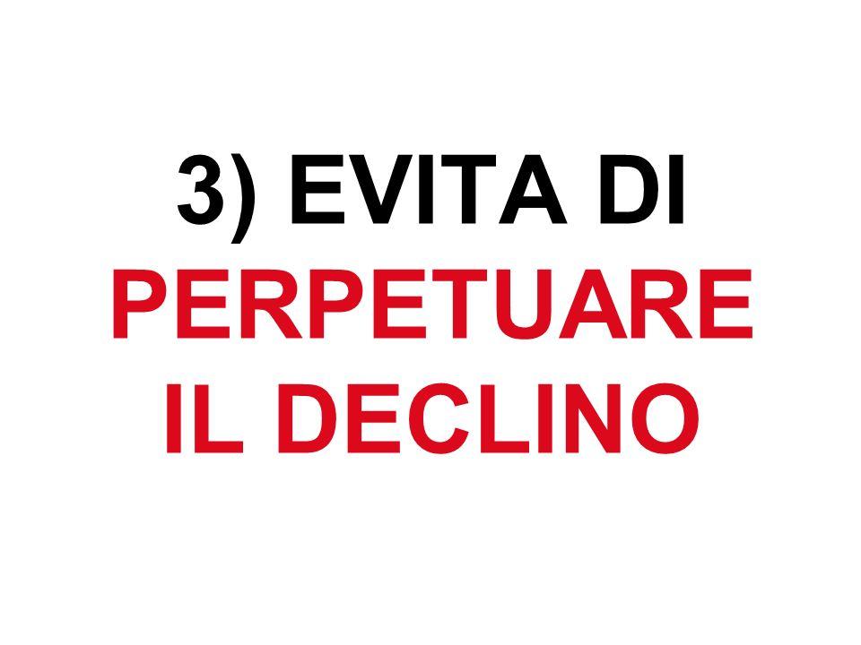 3) EVITA DI PERPETUARE IL DECLINO
