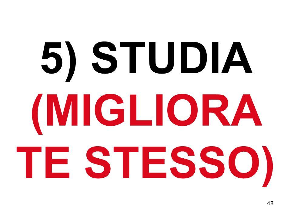 48 5) STUDIA (MIGLIORA TE STESSO)