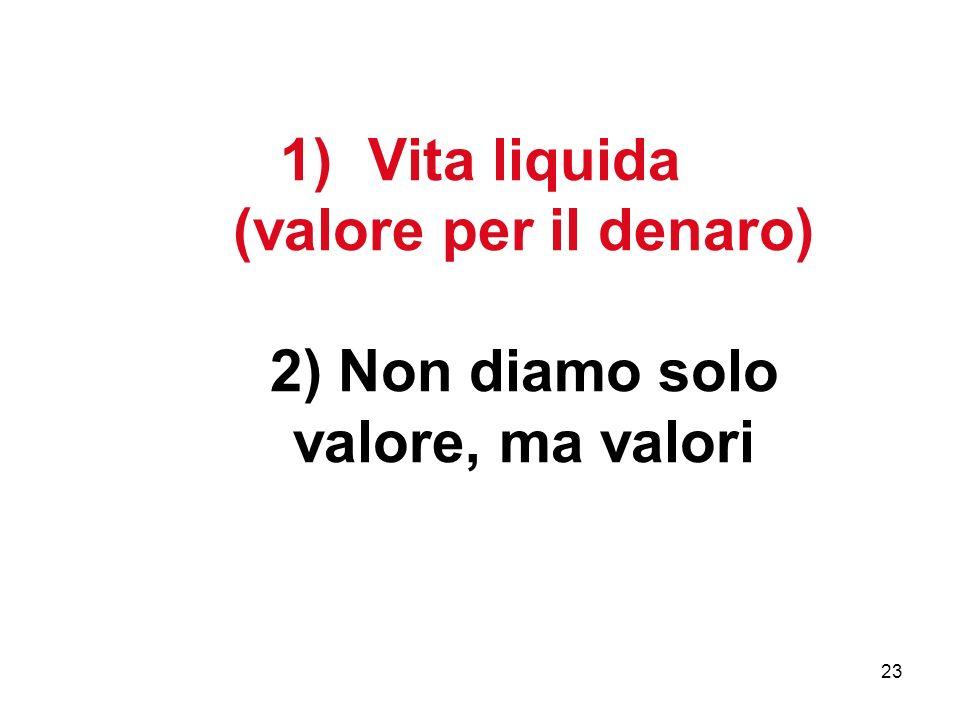 23 1)Vita liquida (valore per il denaro) 2) Non diamo solo valore, ma valori
