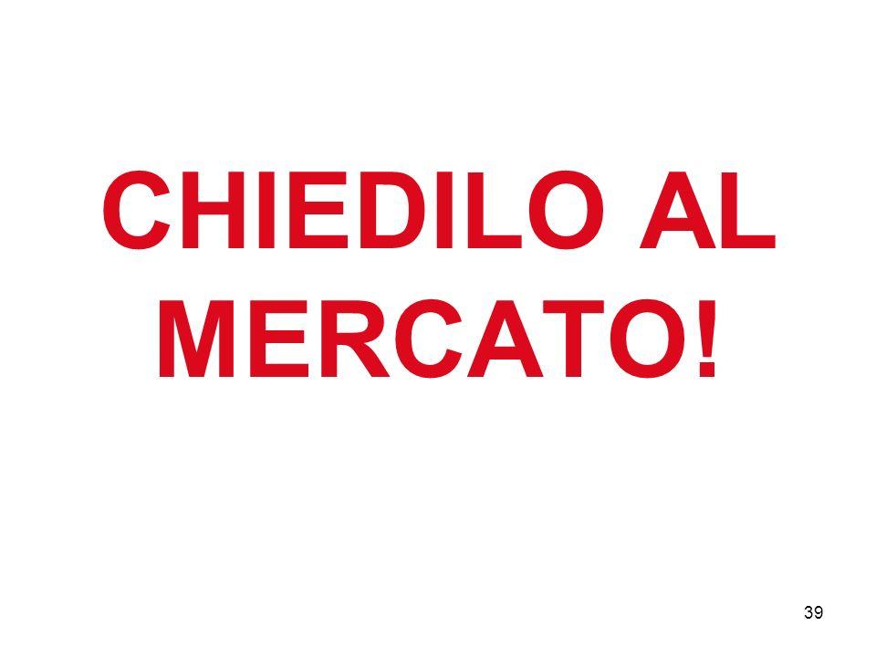 39 CHIEDILO AL MERCATO!