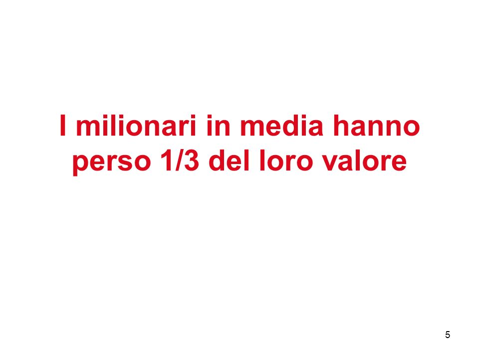 5 I milionari in media hanno perso 1/3 del loro valore