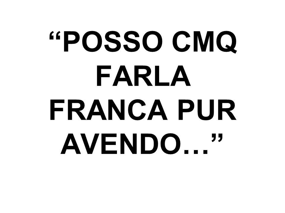 POSSO CMQ FARLA FRANCA PUR AVENDO…