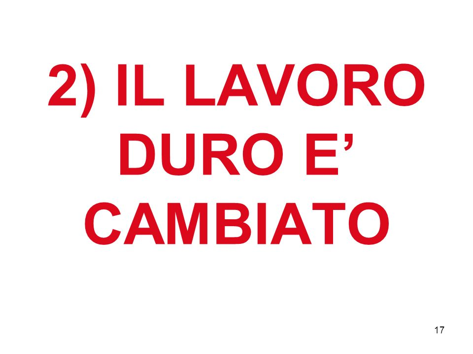17 2) IL LAVORO DURO E CAMBIATO