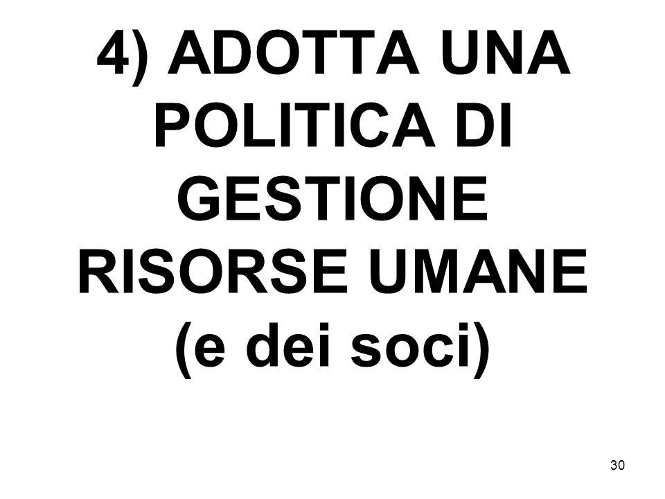 4) ADOTTA UNA POLITICA DI GESTIONE RISORSE UMANE (e dei soci) 30