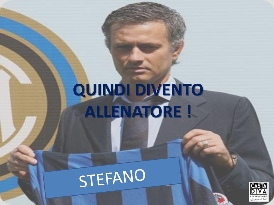 QUINDI DIVENTO ALLENATORE ! STEFANO