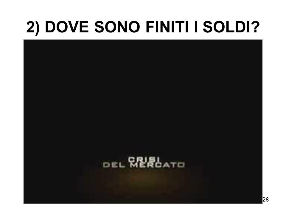 28 2) DOVE SONO FINITI I SOLDI?