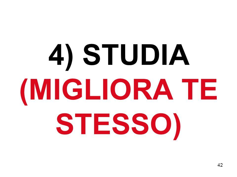 42 4) STUDIA (MIGLIORA TE STESSO)