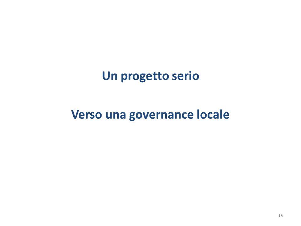 Un progetto serio Verso una governance locale 15