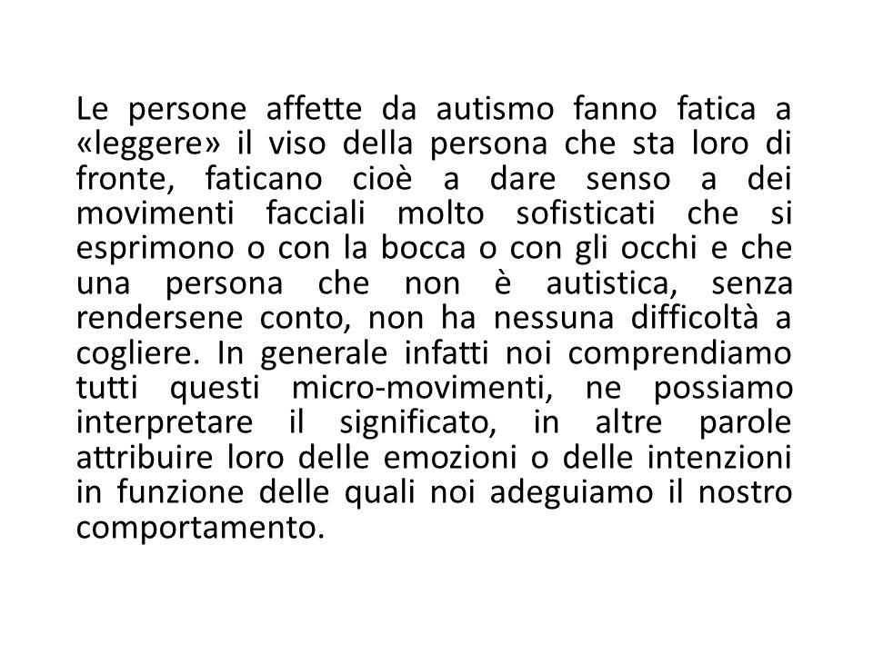 Le persone affette da autismo fanno fatica a «leggere» il viso della persona che sta loro di fronte, faticano cioè a dare senso a dei movimenti faccia