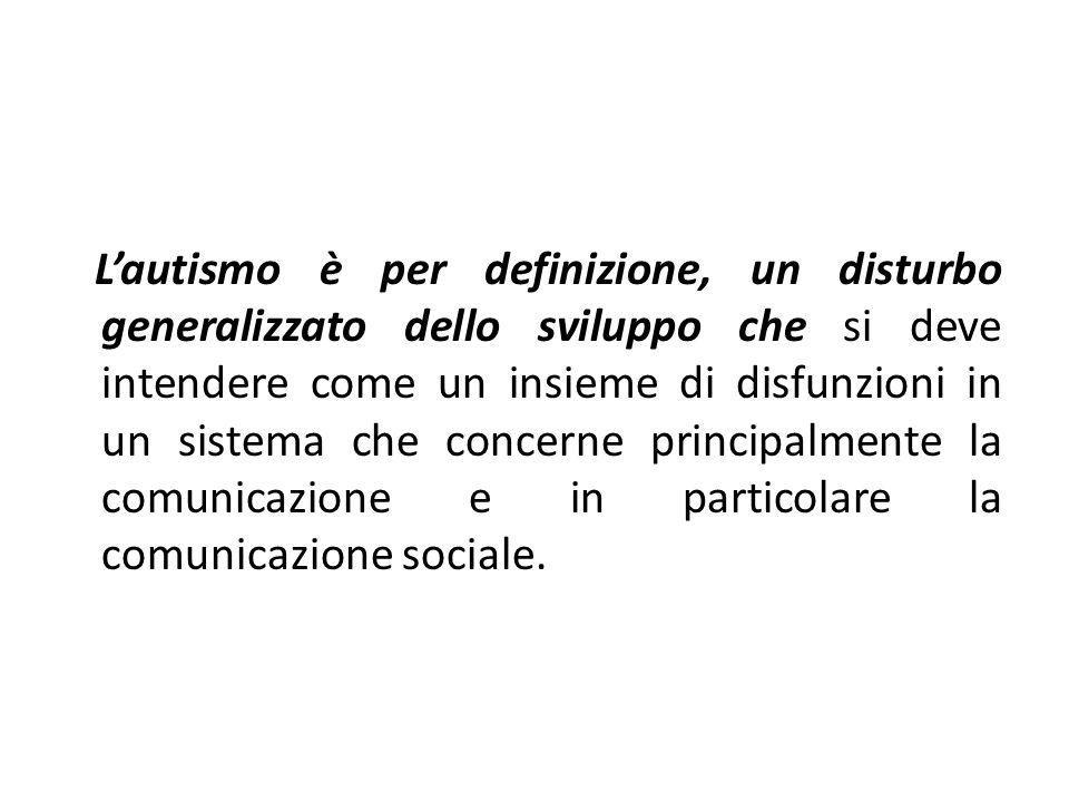 Lautismo è per definizione, un disturbo generalizzato dello sviluppo che si deve intendere come un insieme di disfunzioni in un sistema che concerne p