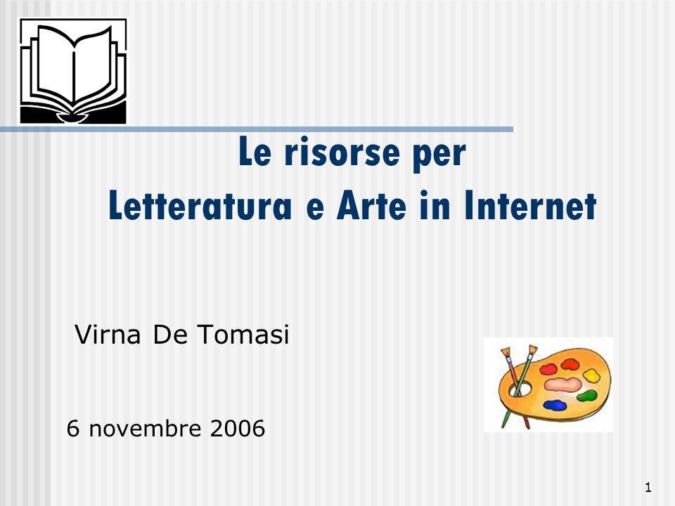1 Le risorse per Letteratura e Arte in Internet Virna De Tomasi 6 novembre 2006