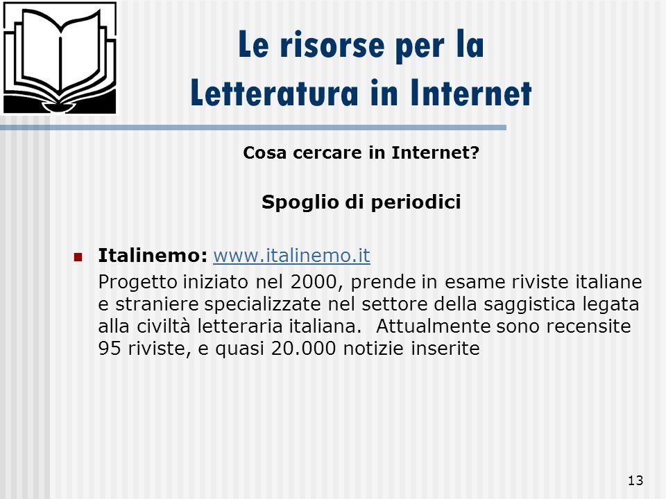 13 Le risorse per la Letteratura in Internet Cosa cercare in Internet? Spoglio di periodici Italinemo: www.italinemo.itwww.italinemo.it Progetto inizi