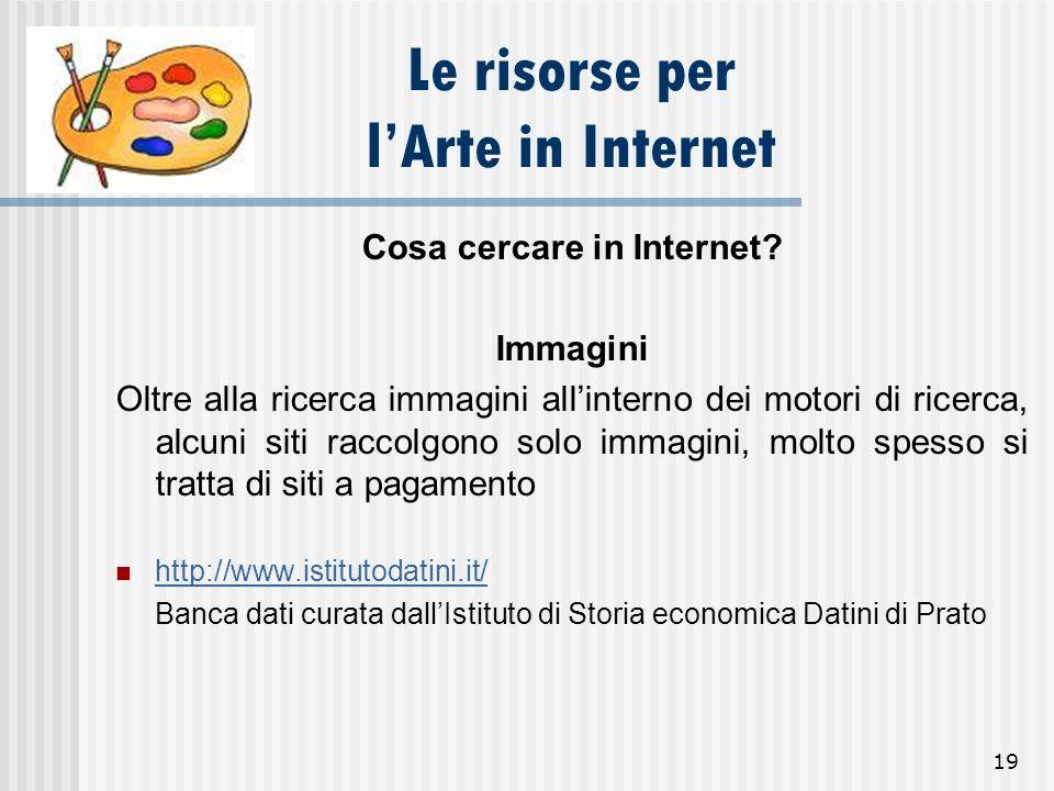 19 Le risorse per lArte in Internet Cosa cercare in Internet? Immagini Oltre alla ricerca immagini allinterno dei motori di ricerca, alcuni siti racco