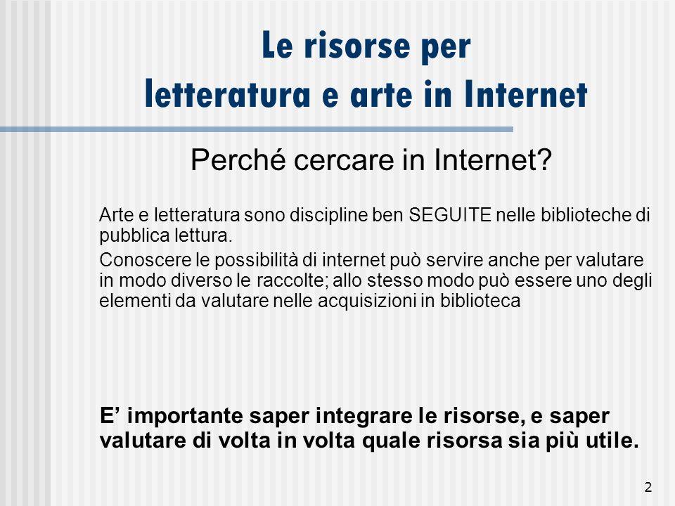 2 Le risorse per letteratura e arte in Internet Perché cercare in Internet? Arte e letteratura sono discipline ben SEGUITE nelle biblioteche di pubbli