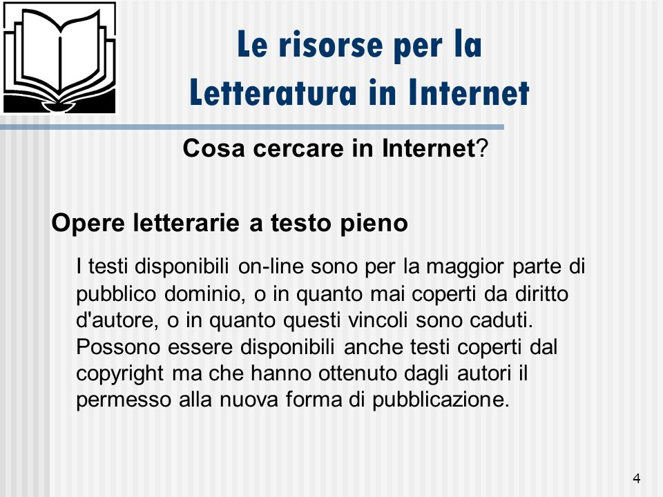 4 Le risorse per la Letteratura in Internet Cosa cercare in Internet? Opere letterarie a testo pieno I testi disponibili on-line sono per la maggior p