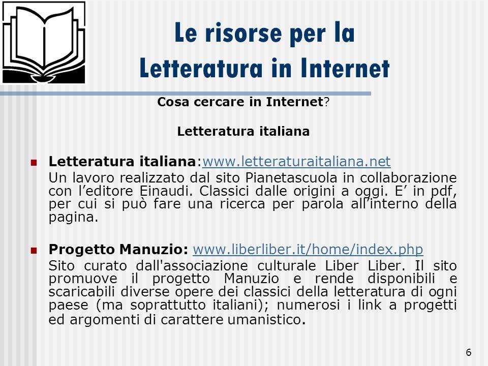 6 Le risorse per la Letteratura in Internet Cosa cercare in Internet? Letteratura italiana Letteratura italiana:www.letteraturaitaliana.netwww.lettera