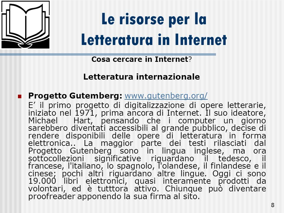 8 Le risorse per la Letteratura in Internet Cosa cercare in Internet? Letteratura internazionale Progetto Gutemberg: www.gutenberg.org/www.gutenberg.o