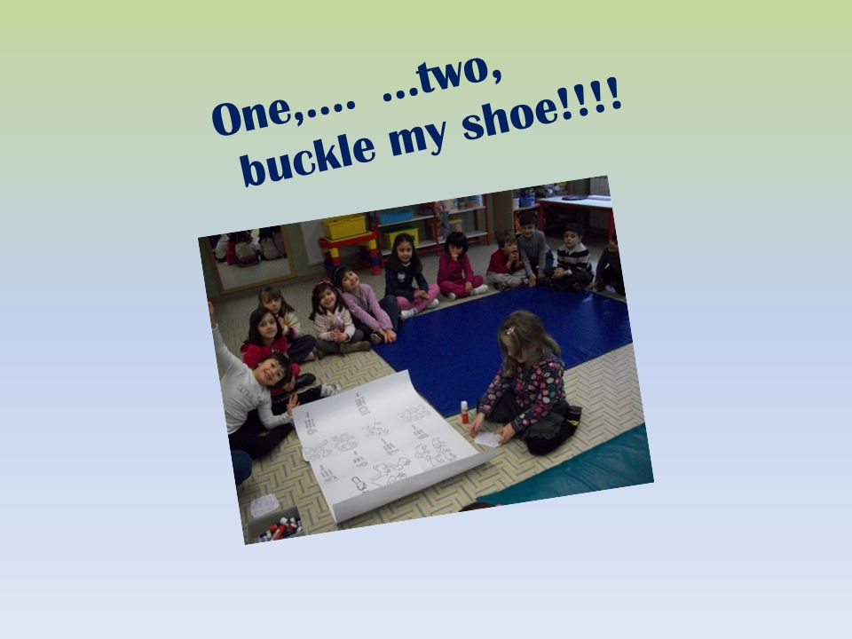 One,….…two, buckle my shoe!!!!