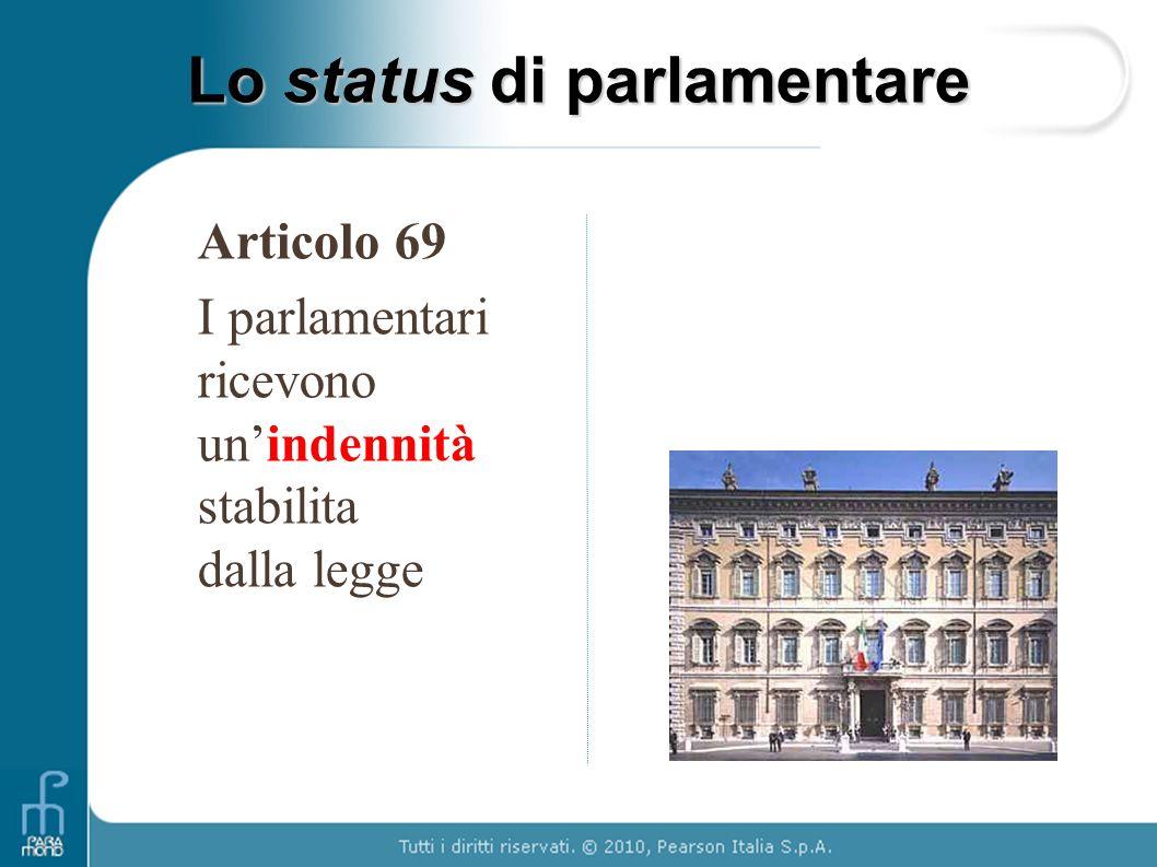 Articolo 69 I parlamentari ricevono unindennità stabilita dalla legge Lo status di parlamentare