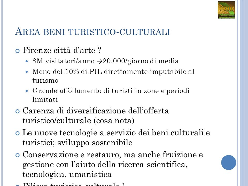 A REA BENI TURISTICO - CULTURALI Firenze città darte ? 8M visitatori/anno 20.000/giorno di media Meno del 10% di PIL direttamente imputabile al turism