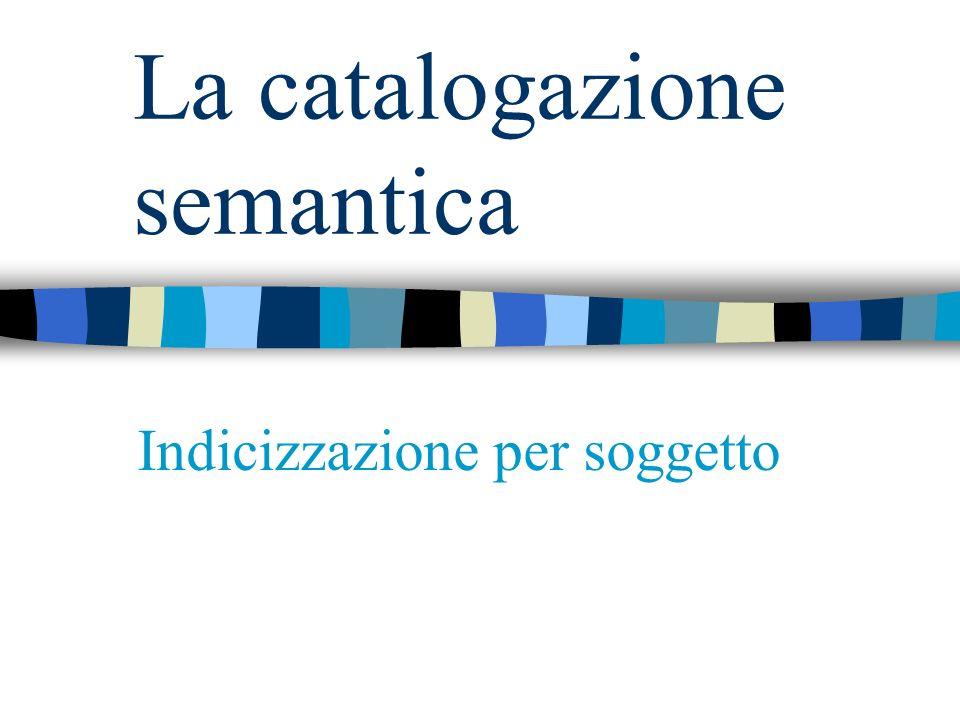 La catalogazione semantica Indicizzazione per soggetto