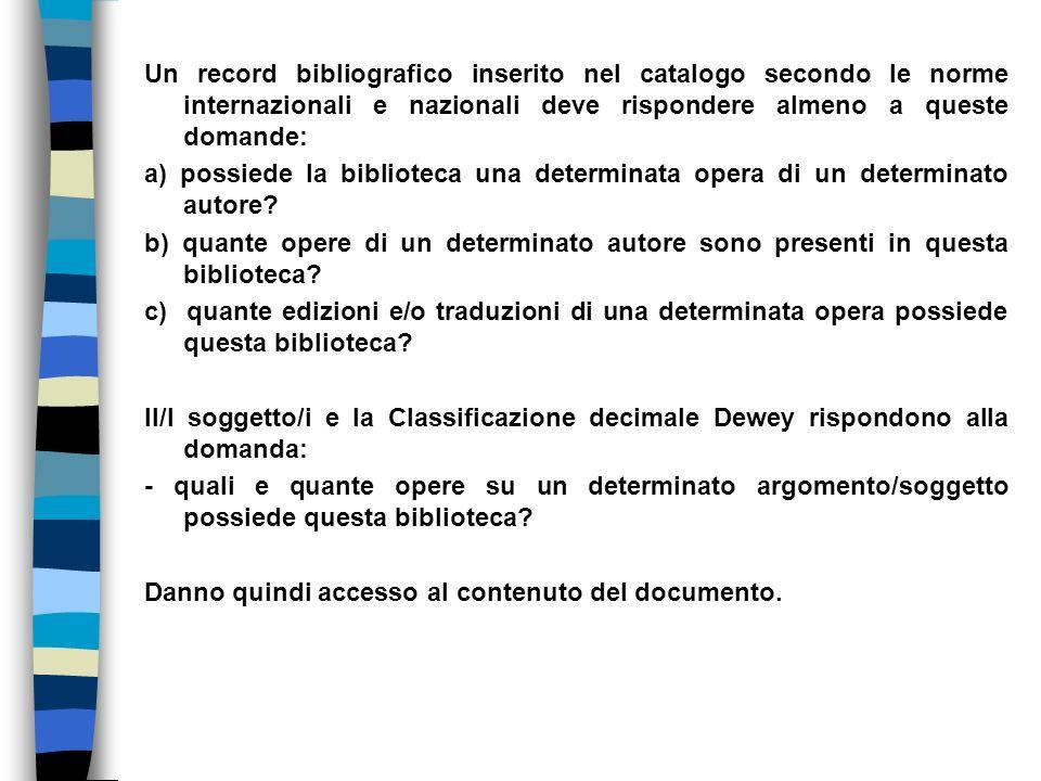 Un record bibliografico inserito nel catalogo secondo le norme internazionali e nazionali deve rispondere almeno a queste domande: a) possiede la bibl