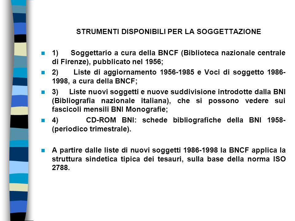STRUMENTI DISPONIBILI PER LA SOGGETTAZIONE 1) Soggettario a cura della BNCF (Biblioteca nazionale centrale di Firenze), pubblicato nel 1956; 2) Liste