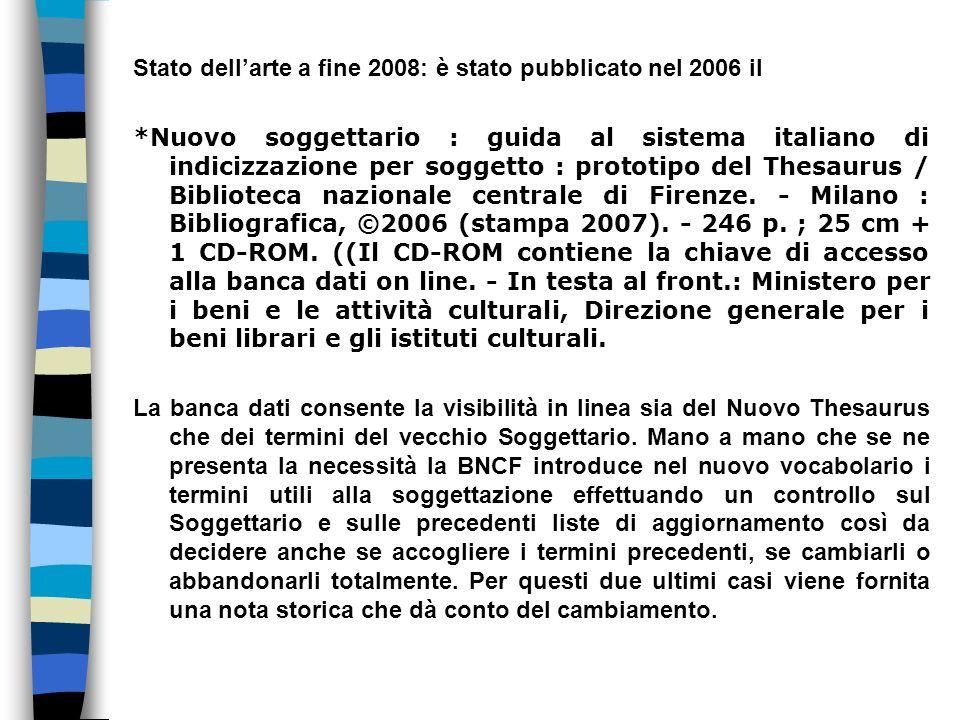 Stato dellarte a fine 2008: è stato pubblicato nel 2006 il *Nuovo soggettario : guida al sistema italiano di indicizzazione per soggetto : prototipo d