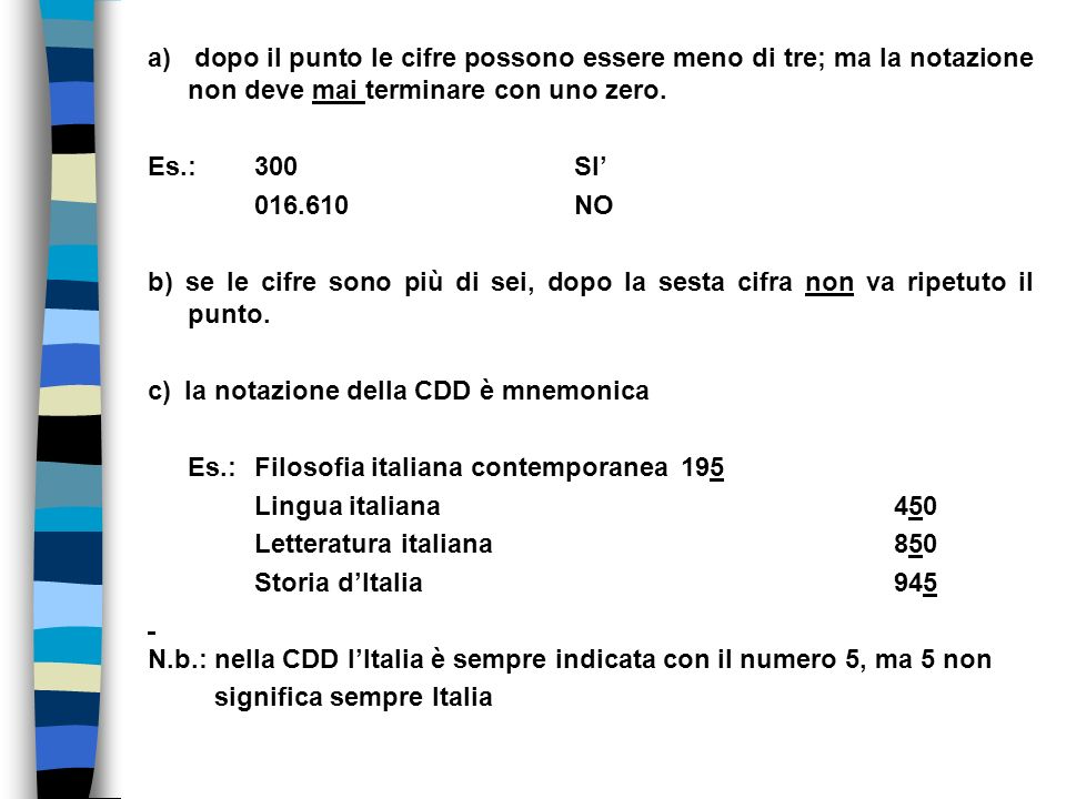 a) dopo il punto le cifre possono essere meno di tre; ma la notazione non deve mai terminare con uno zero. Es.: 300SI 016.610NO b) se le cifre sono pi